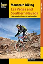MOUNTAIN BIKING LAS VEGAS AND SOUTHERN NEVADA: A GUIDE TO THE AREA'S GREATEST OFF-ROAD BICYCLE RIDES (BEST BIKE RIDES SERIES)