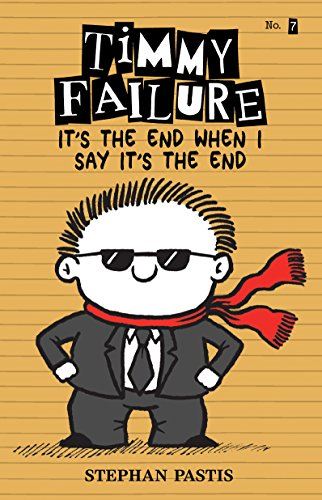 Timmy Failure: It's the End When I Say It's the End by Candlewick