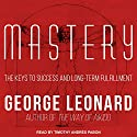 Mastery: The Keys to Success and Long-Term Fulfillment Hörbuch von George Leonard Gesprochen von: Timothy Andrés Pabon