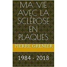 Ma vie avec la sclérose en plaques: 1984 - 2018 (French Edition)