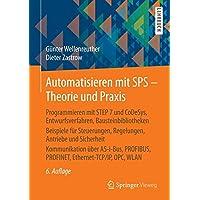 Automatisieren mit SPS - Theorie und Praxis: Programmieren mit STEP 7 und CoDeSys, Entwurfsverfahren, Bausteinbibliotheken Beispiele für Steuerungen, ... PROFINET, Ethernet-TCP/IP, OPC, WLAN