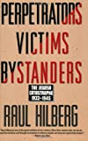 Perpetrators Victims Bystanders: The Jewish Catastrophe 1933-1945