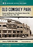 img - for Old Comiskey Park: Essays and Memories of the Historic Home of the Chicago White Sox, 1910-1991 (McFarland Historic Ballparks) book / textbook / text book