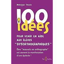 100 idées pour venir en aide aux élèves dysorthographiques: Être « mauvais en orthographe » est souvent la manifestation d'une dyslexie ! (French Edition)