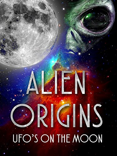 Alien Origins: UFOs on the Moon