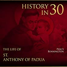 History in 30: The Life of St. Anthony of Padua Audiobook by Percy Bennington Narrated by Jim D. Johnston
