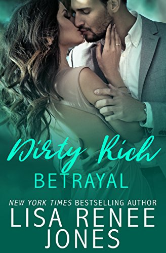 Dirty Rich Betrayal by Lisa Renee Jones