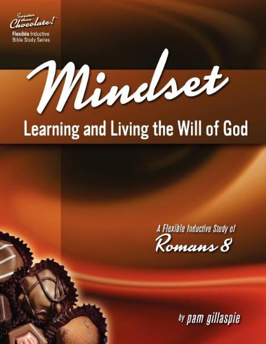 Mindset: Learning and Living the Will of God: An Inductive Study of Romans 8 (Sweeter Than Chocolate!)