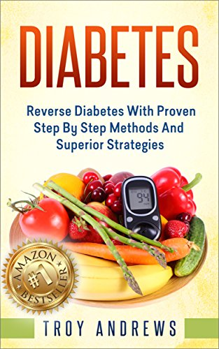Diabetes: Reverse Diabetes In 4 Weeks With Proven Step By Step Methods And Superior Strategies (+ Bonus Cheatsheet) (Diabetes Diet, Diabetes Type 2, Diabetes Cookbook, Insulin, Diabetes Solution)