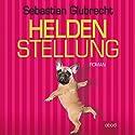 Heldenstellung Hörbuch von Sebastian Glubrecht Gesprochen von: Sebastian Glubrecht
