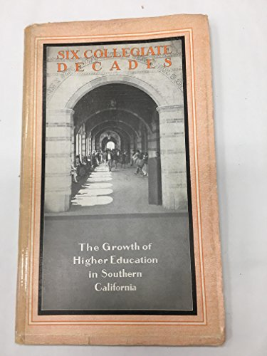 Six Collegiate Decades   The Growth Of The Higher Education In Southern California
