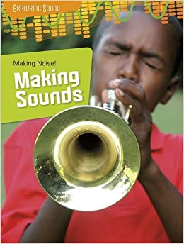 Making Noise!: Making Sounds (Raintree Perspectives: Exploring Sound)