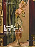 David Roentgen : Möbelkunst und Marketing im 18. Jahrhundert, Ecker, D. and Schwarzhaupt, Ilse, 3795421322