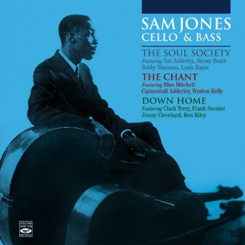 Sam Bass Cello (Sam Jones Cello & Bass. The Soul Society + the Chant + Down Home)