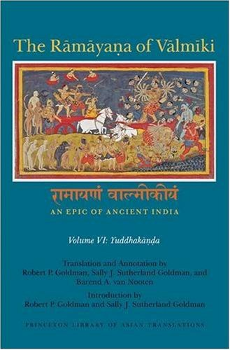 Ramayana Of Valmiki: An Epic Of Ancient India (Princeton Library of Asian Translations), Vol. VI, Yuddhakanda