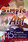 Simple Art: 45 Creative Art Activities for Children