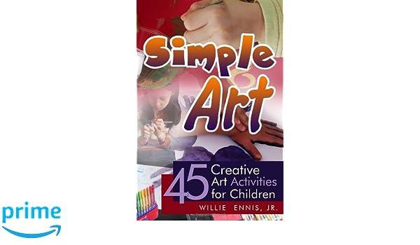 simple art 45 creative art activities for children willie ennis jr
