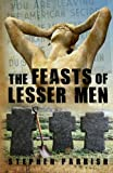 The Feasts of Lesser Men, Stephen Parrish, 0985166606