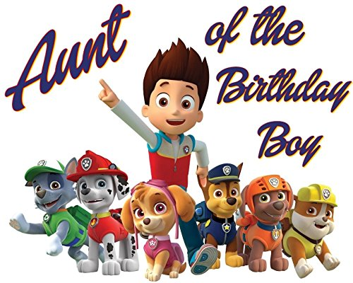 PAW Patrol - AUNT of Birthday Boy - For Light-Colored Materials - Chase Rubble Marshall - Iron On Heat Transfer 8.5