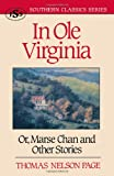 img - for In Ole Virginia: Or, Marse Chan and Other Stories (Southern Classics Series) book / textbook / text book