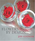 Flowers by Design, Jeff Leatham, 0060592753