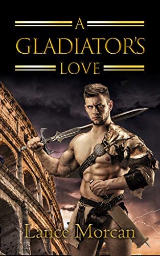 A Gladiator's Love by [Morcan, Lance]