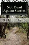 Not Dead Again: Stories, Ralph Bland, 1495497364