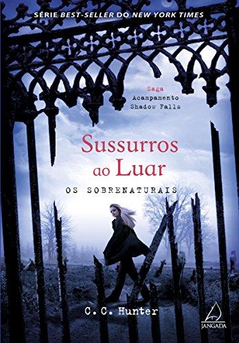 Sussurros ao luar: Os sobrenaturais (Saga Acampamento Shadow Falls Livro 4)