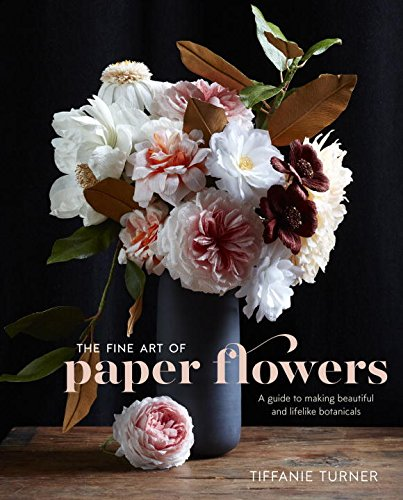 The Fine Art of Paper Flowers: A Guide to Making Beautiful and Lifelike Botanicals (Origami Flower Paper)