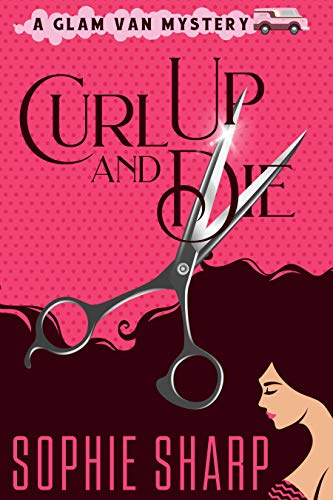 Curl Up and Die (A Glam Van Mystery Book 1) by [Sharp, Sophie]