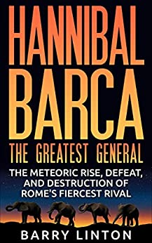 hannibal barca one of the greatest At the beginning of his book, harold lamb states his purpose - to attempt to get  inside the head of hannibal barca, one of the greatest generals of western world.
