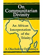 On Communitarian Divinity: An African Interpretation of the Trinity