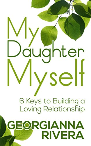 amazon com my daughter myself 6 keys to building a loving
