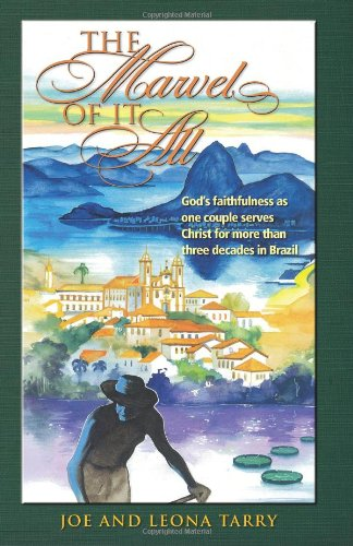 The Marvel of It All: God's faithfulness as one couples serves Christ for more than three decades in Brazil