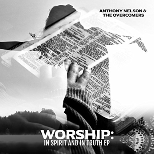 Anthony Nelson and The Overcomers - Worship: In Spirit and in Truth (EP) 2018