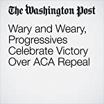 Wary and Weary, Progressives Celebrate Victory Over ACA Repeal | David Weigel