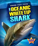 The Oceanic Whitetip Shark (Shark Fact Files)