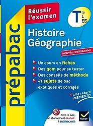Histoire-Géographie Te L, ES - Prépabac Réussir l'examen: Cours et sujets corrigés bac - Terminale L, ES