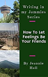 How To Let Feelings Be Your Friends (Writing in my Jammies Book 2)