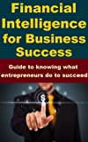 img - for Financial Intelligence for Business Success - Guide to knowing what entrepreneurs do to succeed. book / textbook / text book