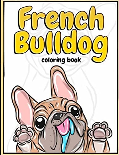 French Bulldog Coloring Book Lovely Puppies Dazzling Dogs For Kids Teens And Adults
