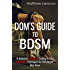 Dom's Guide To BDSM Vol. 3: 51 Advanced Submissive Training & Total Dominance Techniques Any Dom/Master Must Know (Guide to Healthy BDSM)