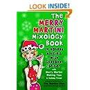 The Merry Martini Mixology Book: 24 Holiday Martinis with Seasonal Spirit!