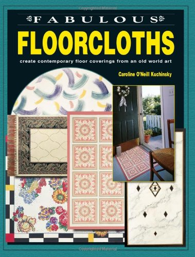 Fabulous Floorcloths: Create Contemporary Floor Coverings from an Old World Art ()