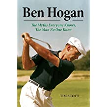 Ben Hogan: The Myths Everyone Knows, the Man No One Knew