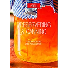Preserving & Canning: A Guide for Jellies, Jams, Preserves & More!