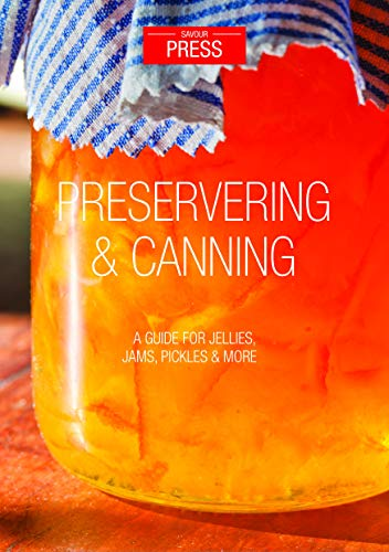 Preserving & Canning: A Guide for Jellies, Jams, Preserves & More! by SAVOUR PRESS