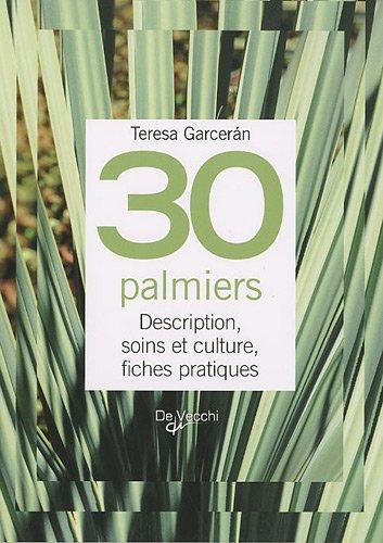 30 Palmiers : Description, soins et culture, fiches pratiques Teresa Garceran