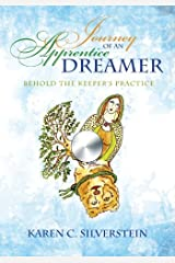 Journey of an Apprentice Dreamer: Behold the Keeper's Practice by Karen C. Silverstein (February 26,2013) Paperback