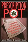 Prescription Pot: A Leading Advocate's Heroic Battle to Legalize Medical Marijuana